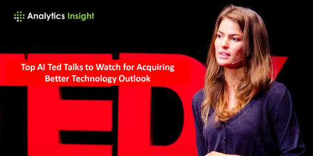 'Top AI Ted Talks to Watch for Acquiring Better Technology Outlook
